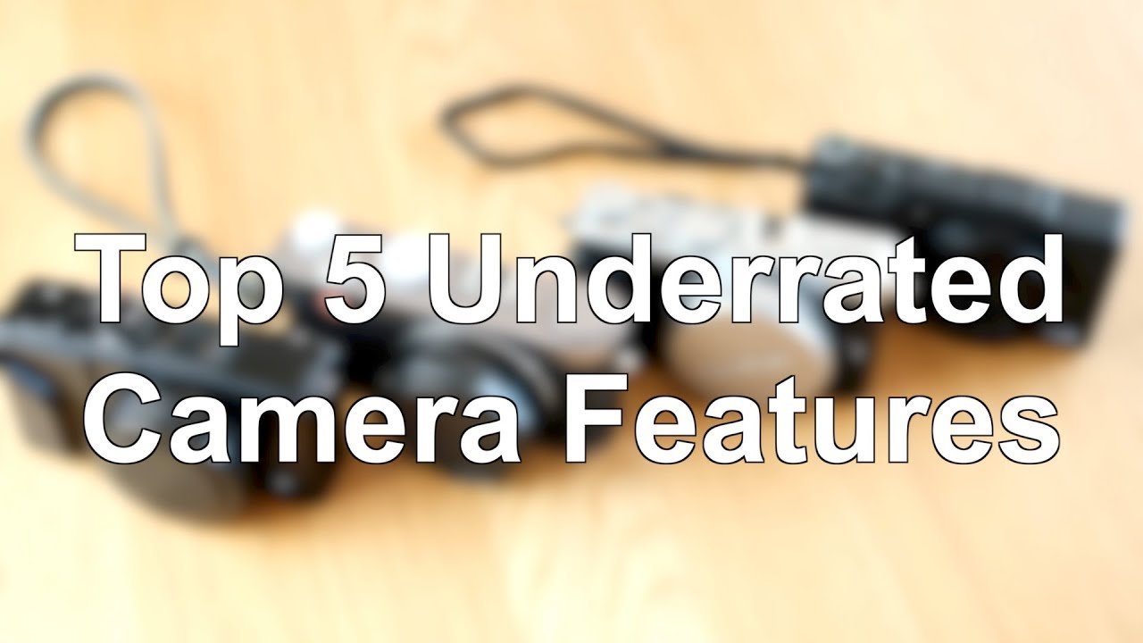 Underrated Camera Features