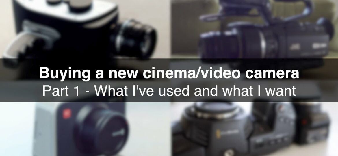 Buying a new cinema/video camera – Part 1 – What Ive used and what I want